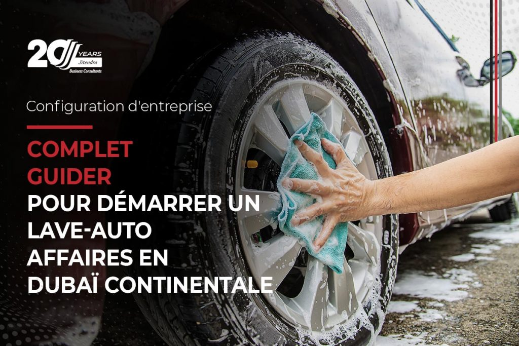 Comprehensive guide to start a car wash buisness in dubai mainland - French