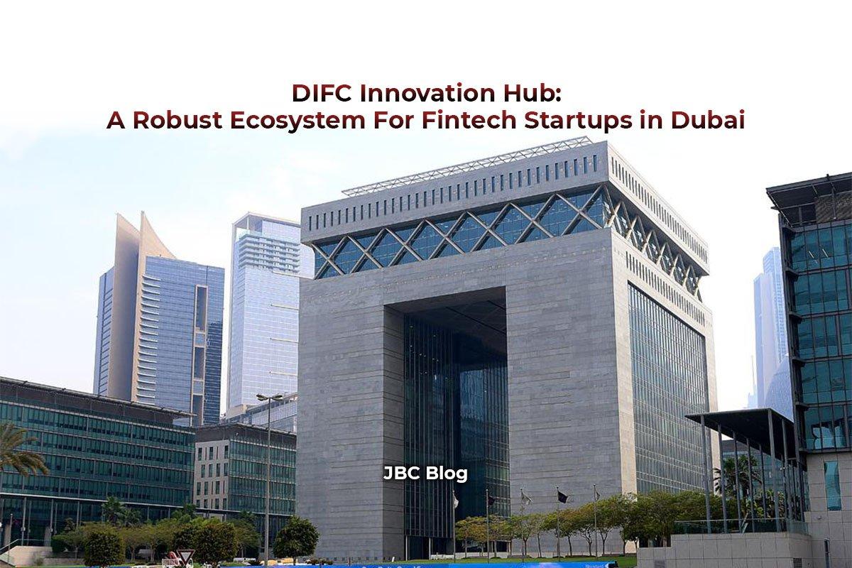 DIFC Innovation Hub A Robust Ecosystem For Fintech Startups in Dubai