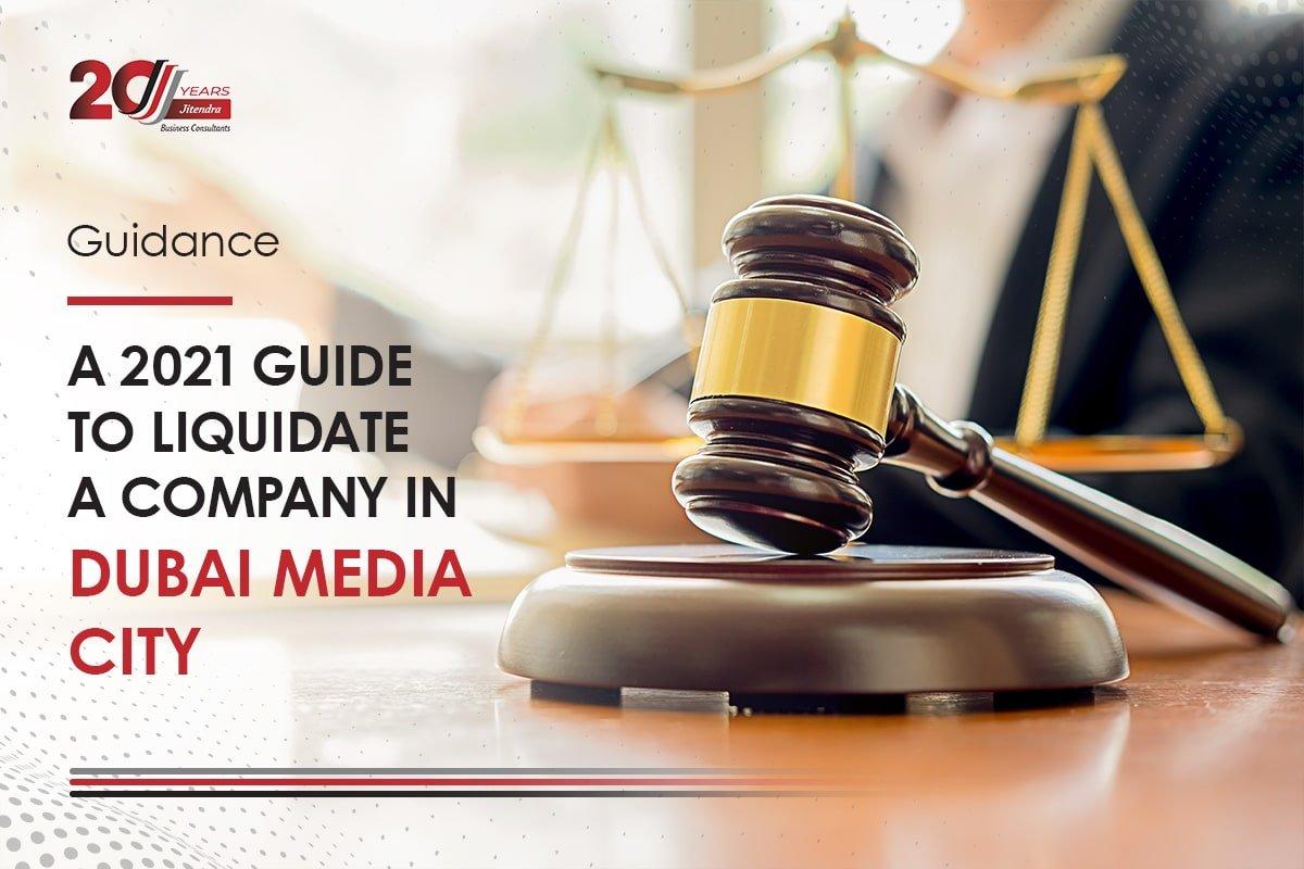 A 2021 Guide to Liquidate a Company in Dubai Media City